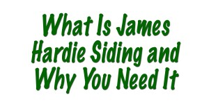 Why James Hardie Siding from Good Guys Contracting