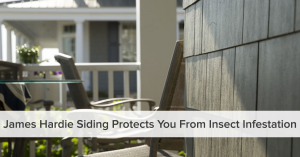 James Hardie Siding Protects You from Insect Infestation from Good Guys Contracting