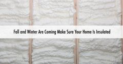 Fall and Winter Are Coming Make Sure Your Home Is Insulated