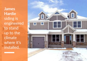 James Hardie siding is engineered to stand up to the climate where it's installed.